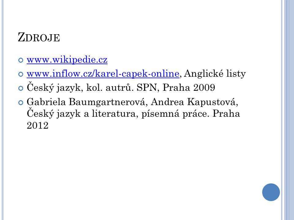 Z DROJE www.wikipedie.cz www.inflow.cz/karel-capek-onlinewww.inflow.cz/karel-capek-online, Anglické listy Český jazyk, kol. autrů. SPN, Praha 2009 Gab