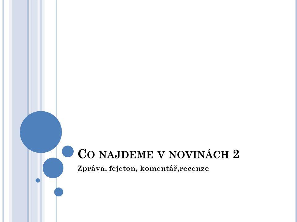 C O NAJDEME V NOVINÁCH 2 Zpráva, fejeton, komentář,recenze