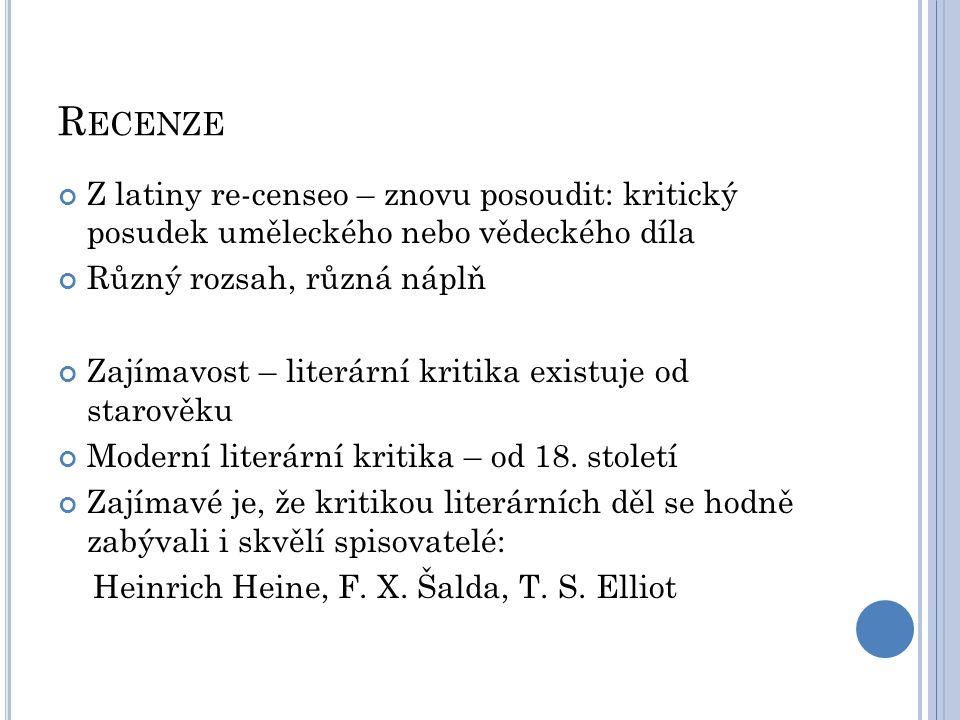 R ECENZE Z latiny re-censeo – znovu posoudit: kritický posudek uměleckého nebo vědeckého díla Různý rozsah, různá náplň Zajímavost – literární kritika