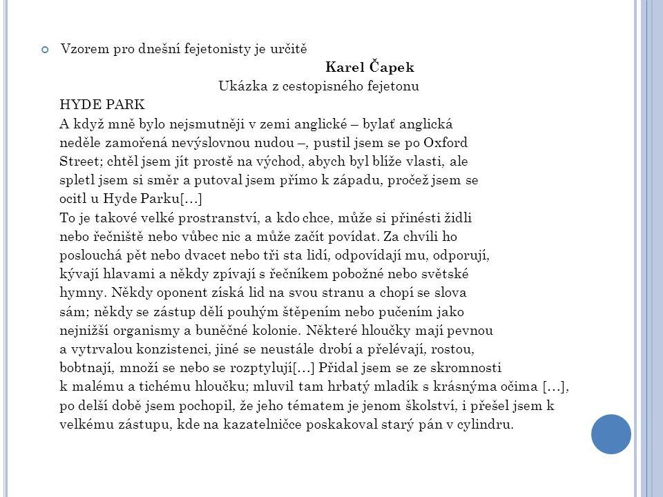 Vzorem pro dnešní fejetonisty je určitě Karel Čapek Ukázka z cestopisného fejetonu HYDE PARK A když mně bylo nejsmutněji v zemi anglické – bylať angli