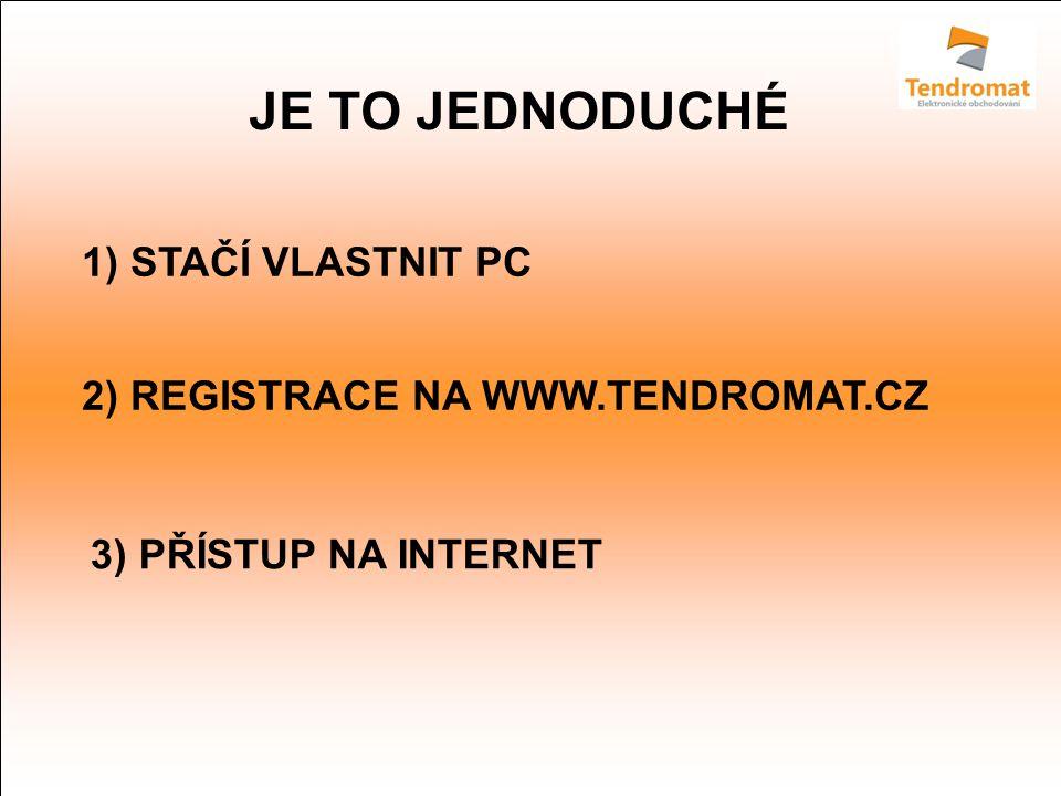 JE TO JEDNODUCHÉ 1) STAČÍ VLASTNIT PC 2) REGISTRACE NA WWW.TENDROMAT.CZ 3) PŘÍSTUP NA INTERNET