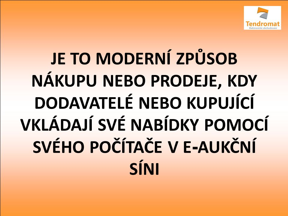 Tendromat Tel: 558 271 563 Mob: 777 287 488 www.tendromat.cz Vaše cesta k úspoře elektronické obchodování