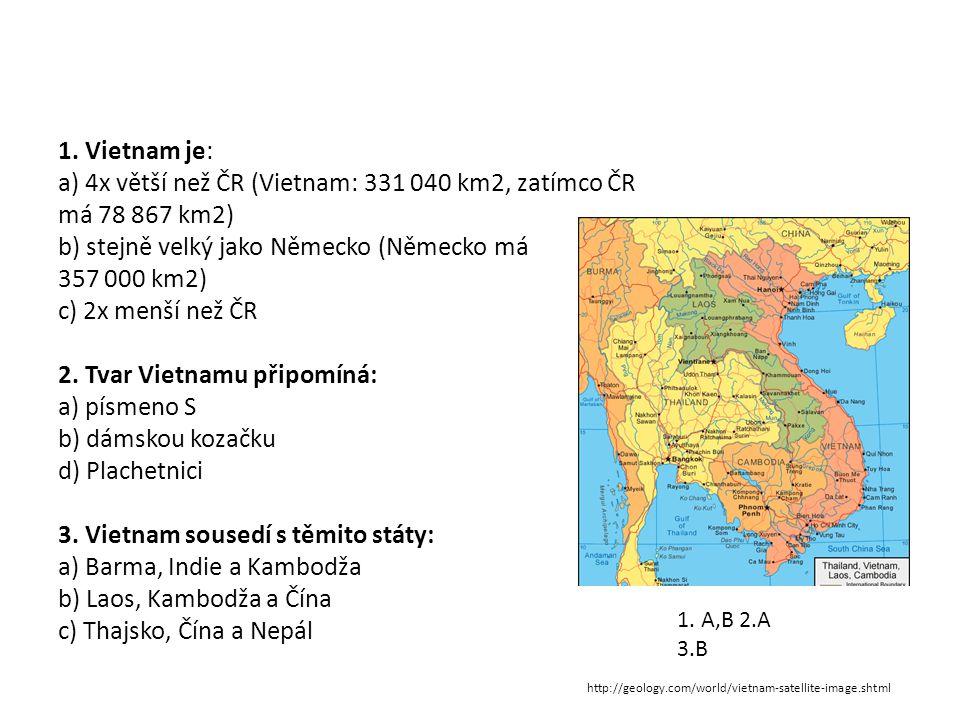 1. Vietnam je: a) 4x větší než ČR (Vietnam: 331 040 km2, zatímco ČR má 78 867 km2) b) stejně velký jako Německo (Německo má 357 000 km2) c) 2x menší n