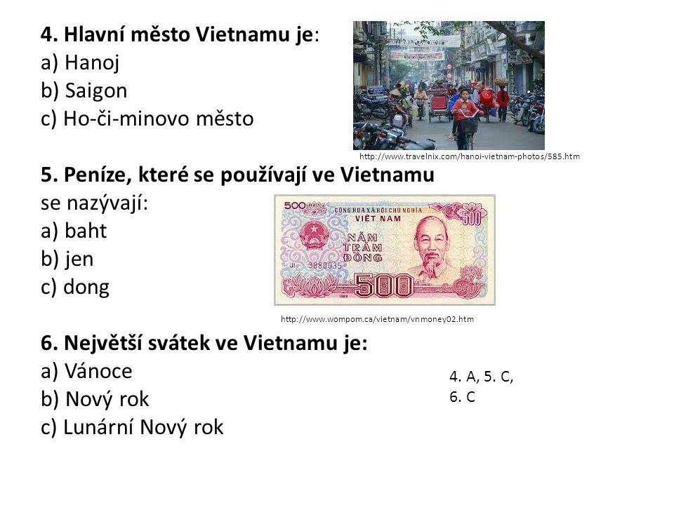 4.Hlavní město Vietnamu je: a) Hanoj b) Saigon c) Ho-či-minovo město 5.