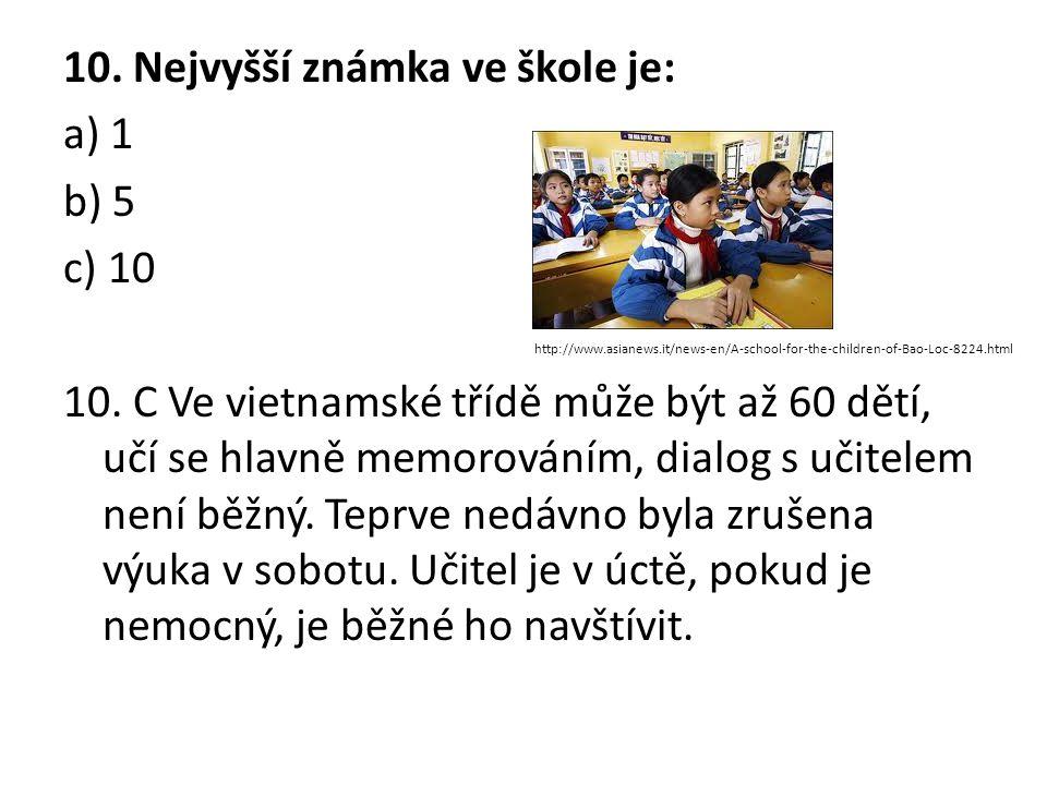 10.Nejvyšší známka ve škole je: a) 1 b) 5 c) 10 10.