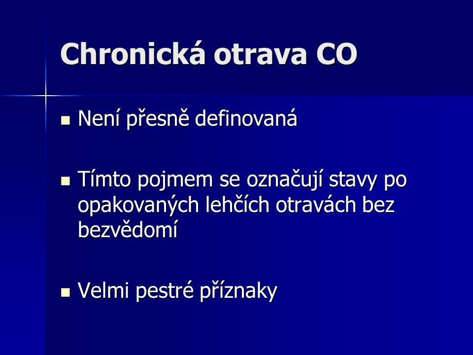 Chronická otrava CO Není přesně definovaná Není přesně definovaná Tímto pojmem se označují stavy po opakovaných lehčích otravách bez bezvědomí Tímto p