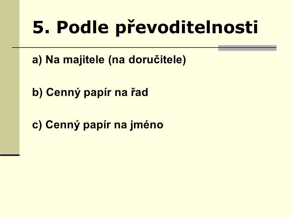 5. Podle převoditelnosti a) Na majitele (na doručitele) b) Cenný papír na řad c) Cenný papír na jméno