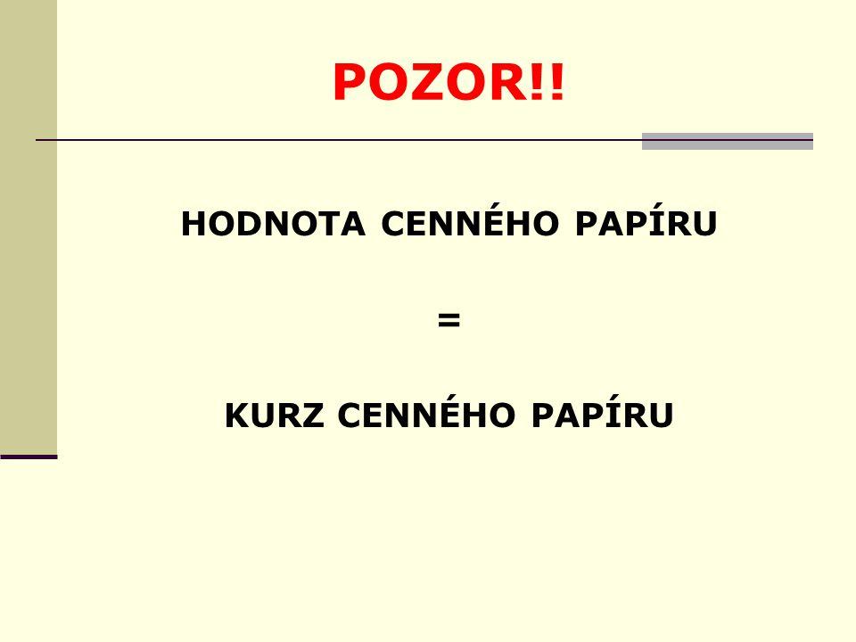 POZOR!! HODNOTA CENNÉHO PAPÍRU = KURZ CENNÉHO PAPÍRU