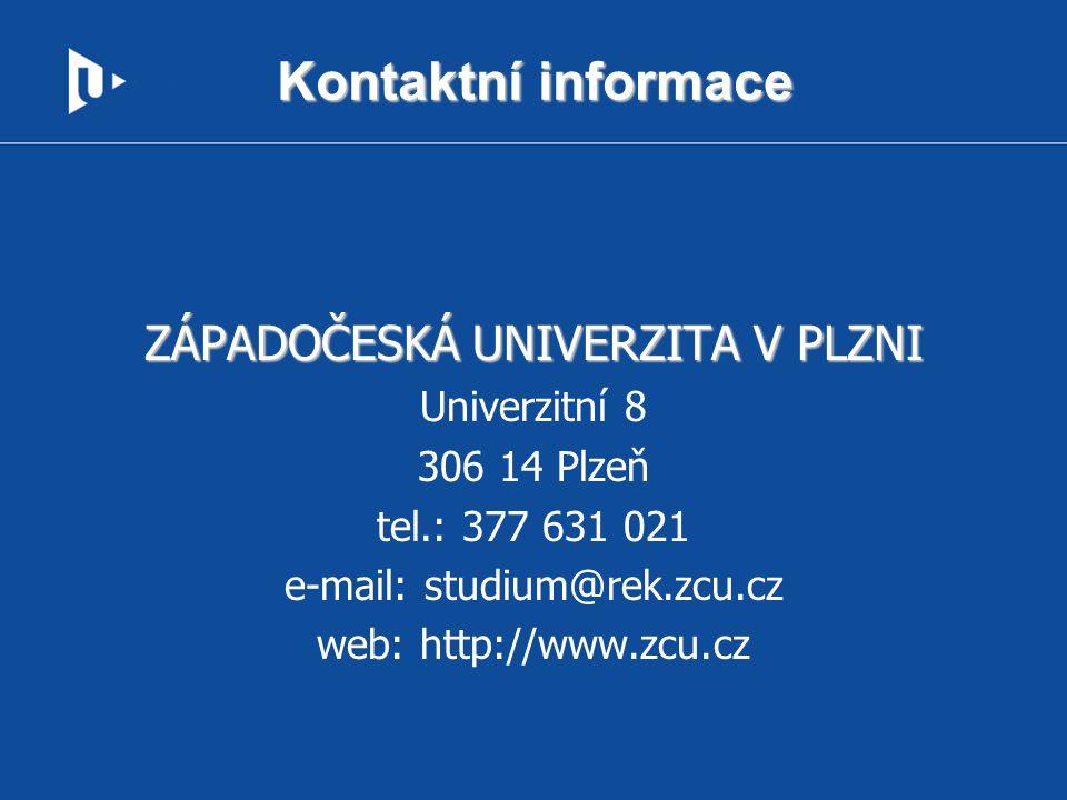 Kontaktní informace ZÁPADOČESKÁ UNIVERZITA V PLZNI Univerzitní 8 306 14 Plzeň tel.: 377 631 021 e-mail: studium@rek.zcu.cz web: http://www.zcu.cz
