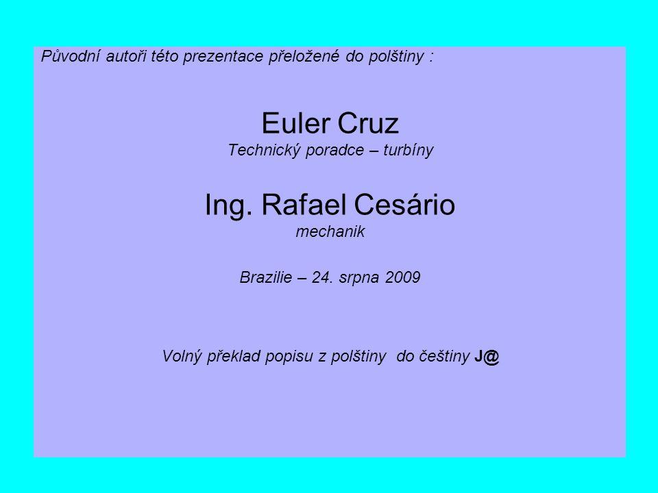 Původní autoři této prezentace přeložené do polštiny : Euler Cruz Technický poradce – turbíny Ing. Rafael Cesário mechanik Brazilie – 24. srpna 2009 V