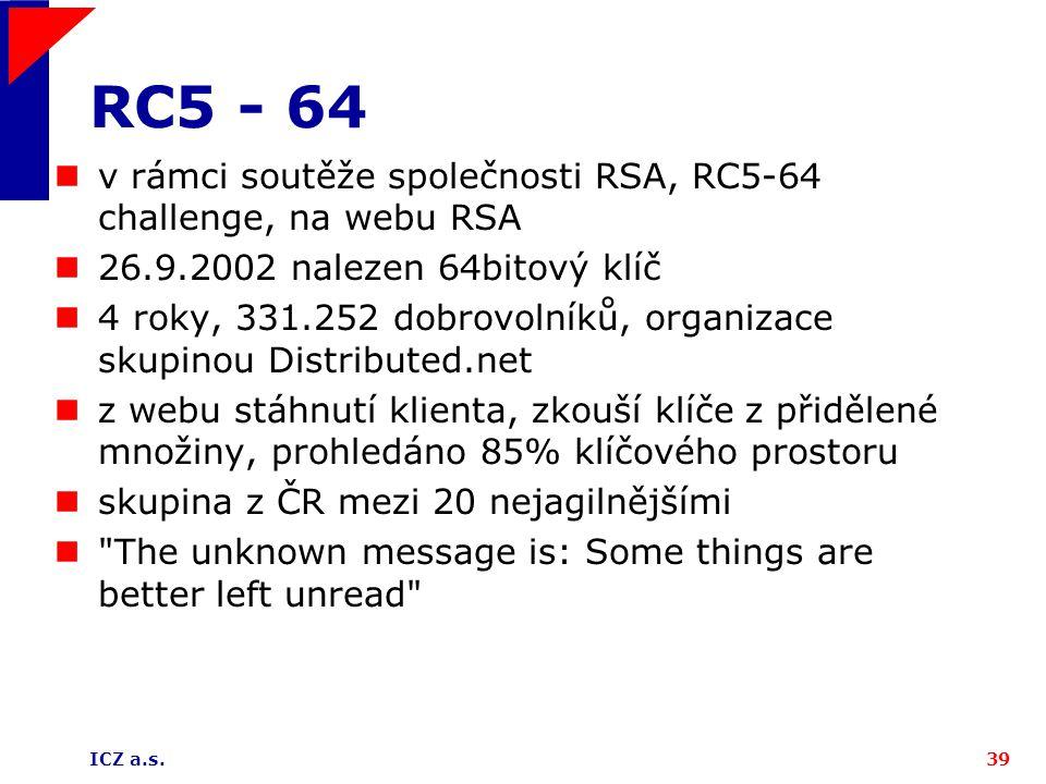 ICZ a.s.39 RC5 - 64 v rámci soutěže společnosti RSA, RC5-64 challenge, na webu RSA 26.9.2002 nalezen 64bitový klíč 4 roky, 331.252 dobrovolníků, organ