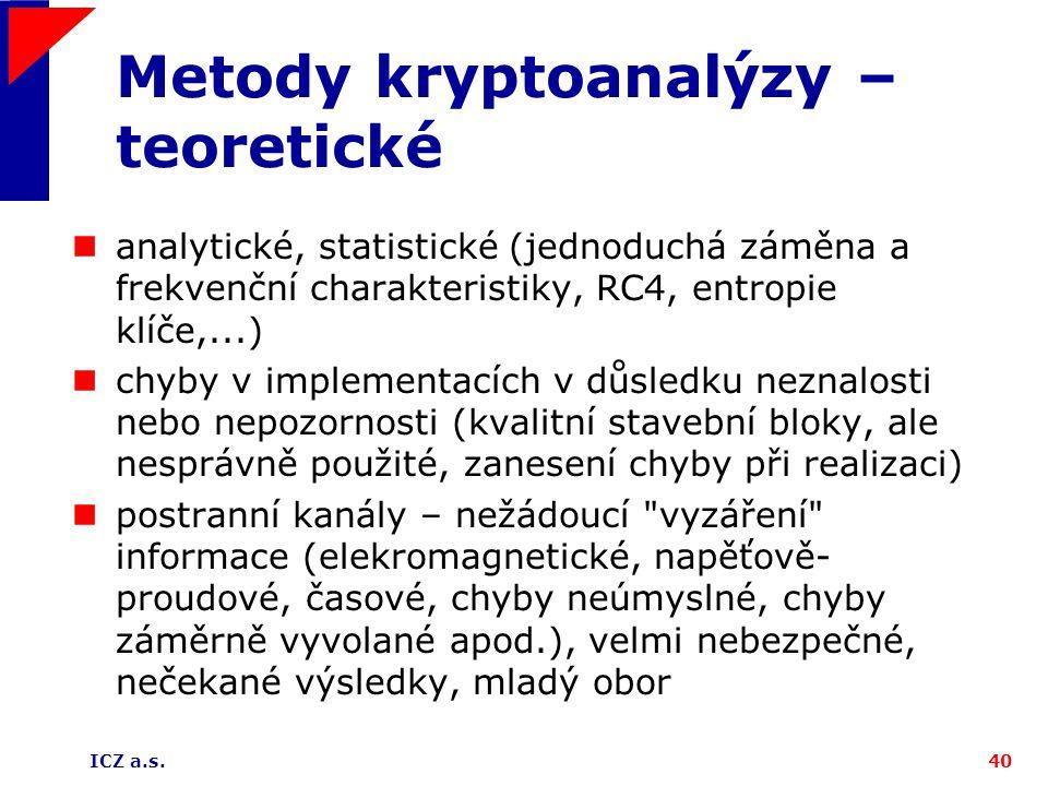 ICZ a.s.40 Metody kryptoanalýzy – teoretické analytické, statistické (jednoduchá záměna a frekvenční charakteristiky, RC4, entropie klíče,...) chyby v
