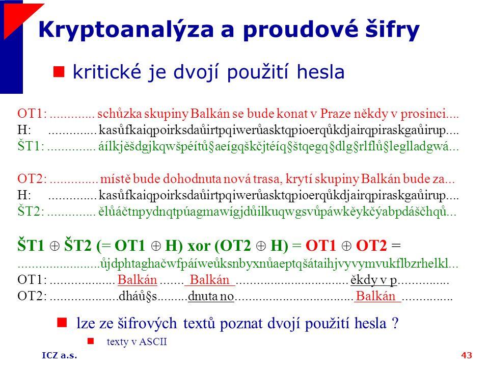 ICZ a.s.43 Kryptoanalýza a proudové šifry kritické je dvojí použití hesla OT1:............. schůzka skupiny Balkán se bude konat v Praze někdy v prosi
