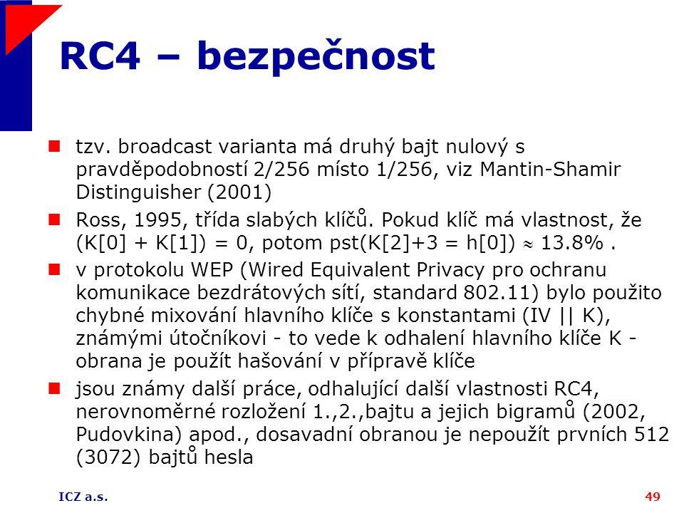 ICZ a.s.49 RC4 – bezpečnost tzv. broadcast varianta má druhý bajt nulový s pravděpodobností 2/256 místo 1/256, viz Mantin-Shamir Distinguisher (2001)