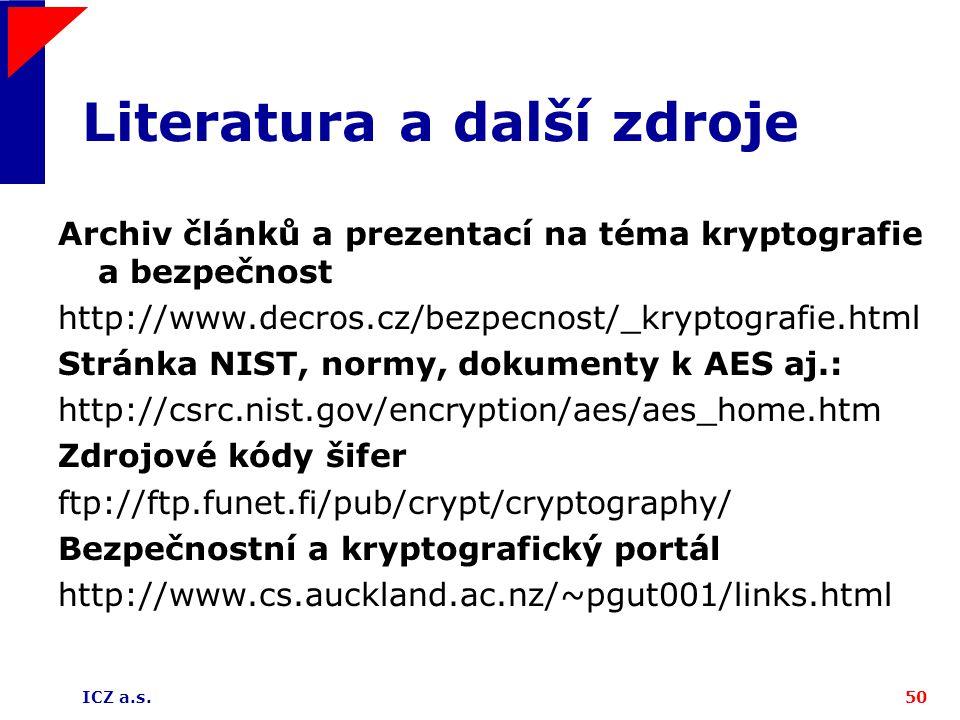 ICZ a.s.50 Literatura a další zdroje Archiv článků a prezentací na téma kryptografie a bezpečnost http://www.decros.cz/bezpecnost/_kryptografie.html S