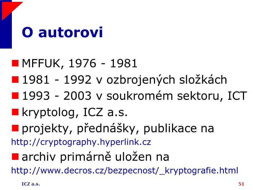 ICZ a.s.51 O autorovi MFFUK, 1976 - 1981 1981 - 1992 v ozbrojených složkách 1993 - 2003 v soukromém sektoru, ICT kryptolog, ICZ a.s. projekty, přednáš