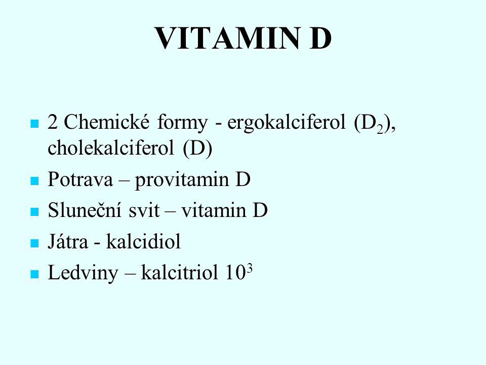 VITAMIN D 2 Chemické formy - ergokalciferol (D 2 ), cholekalciferol (D) 2 Chemické formy - ergokalciferol (D 2 ), cholekalciferol (D) Potrava – provit