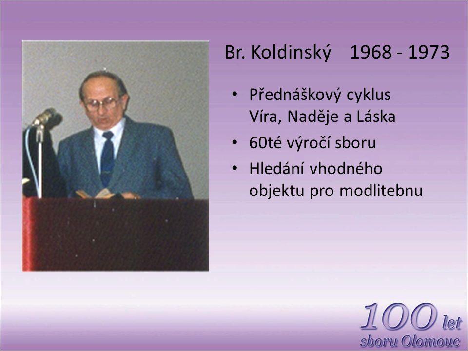 Br. Koldinský 1968 - 1973 Přednáškový cyklus Víra, Naděje a Láska 60té výročí sboru Hledání vhodného objektu pro modlitebnu