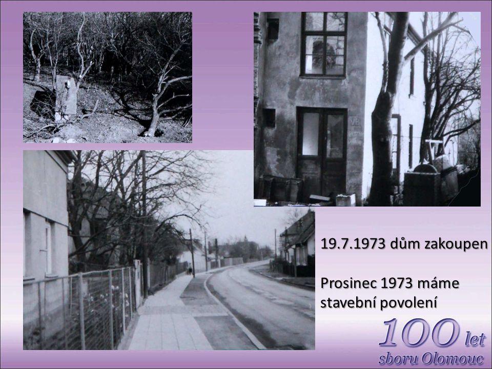 19.7.1973 dům zakoupen Prosinec 1973 máme stavební povolení