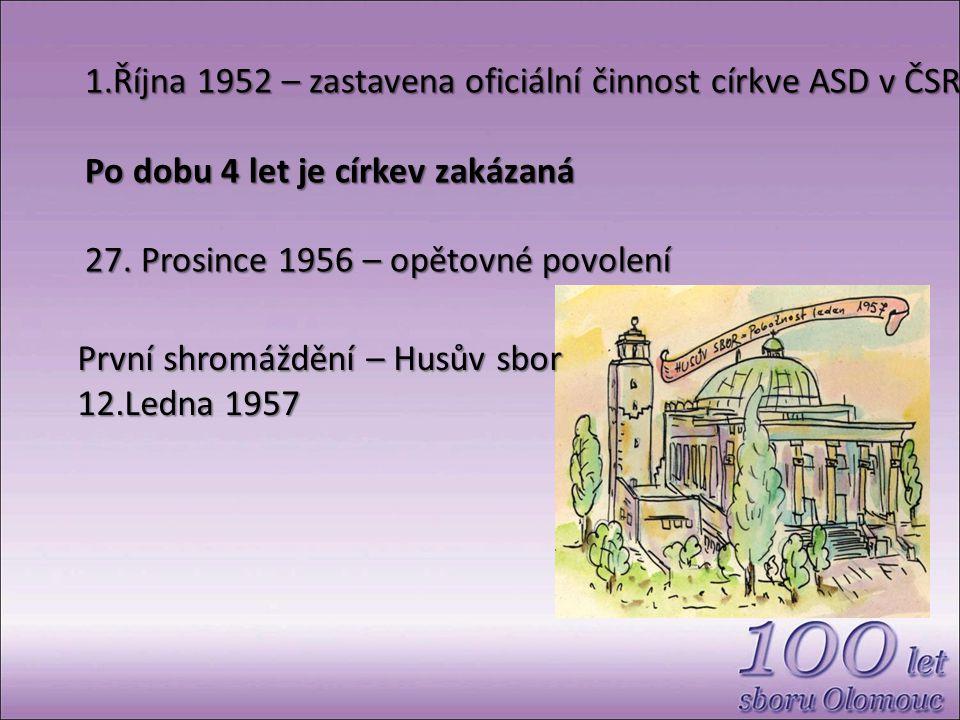 1.Října 1952 – zastavena oficiální činnost církve ASD v ČSR Po dobu 4 let je církev zakázaná 27.