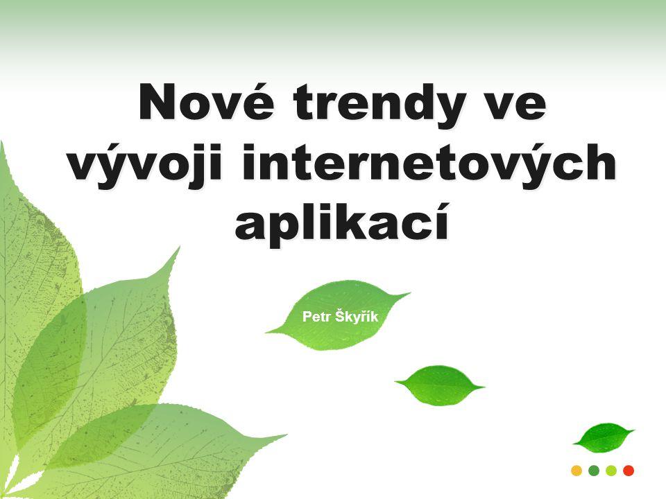 Nové trendy ve vývoji internetových aplikací Petr Škyřík