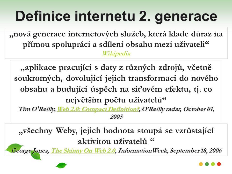 """Definice internetu 2. generace """"nová generace internetových služeb, která klade důraz na přímou spolupráci a sdílení obsahu mezi uživateli"""" Wikipedia"""