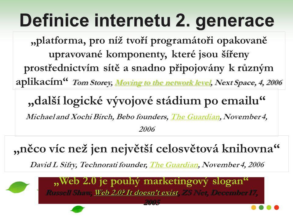 """Definice internetu 2. generace """"další logické vývojové stádium po emailu"""" Michael and Xochi Birch, Bebo founders, The Guardian, November 4, 2006The Gu"""