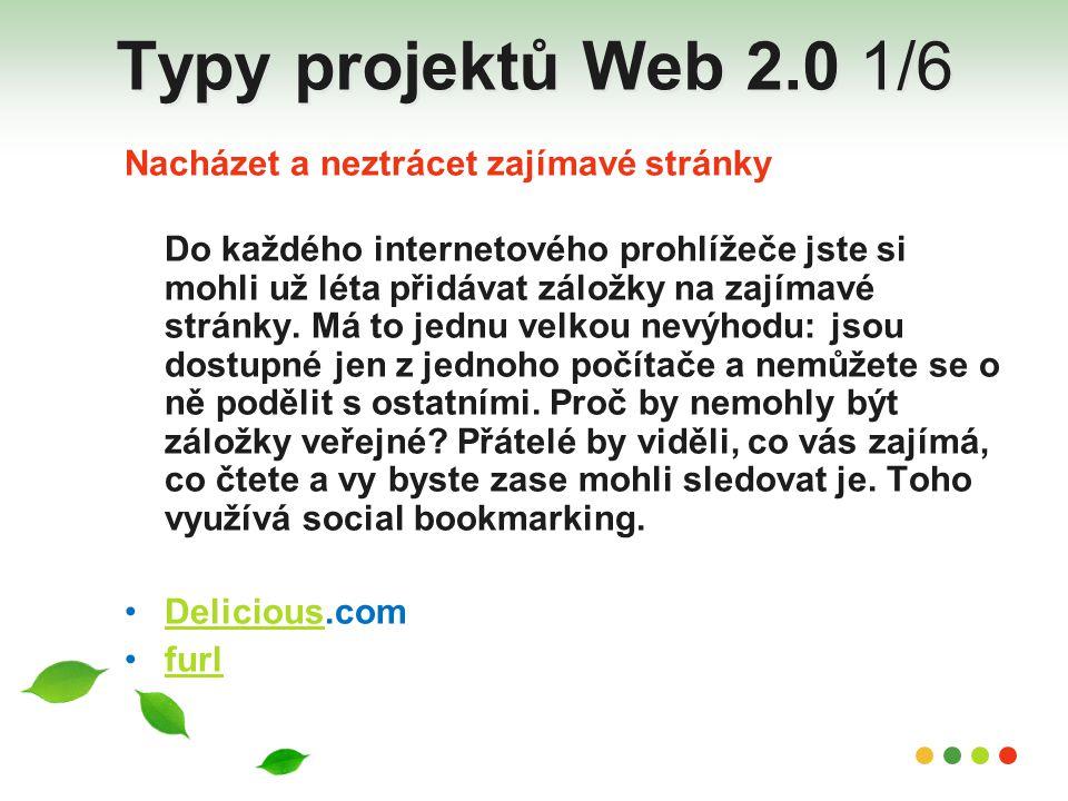Typy projektů Web 2.0 1/6 Nacházet a neztrácet zajímavé stránky Do každého internetového prohlížeče jste si mohli už léta přidávat záložky na zajímavé