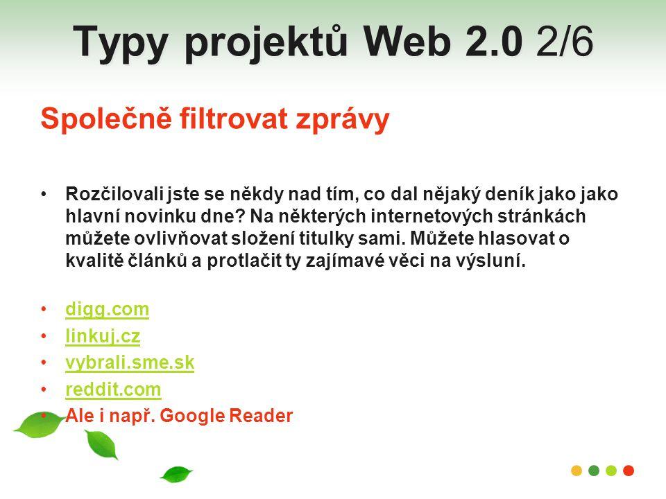Typy projektů Web 2.0 2/6 Společně filtrovat zprávy Rozčilovali jste se někdy nad tím, co dal nějaký deník jako jako hlavní novinku dne? Na některých