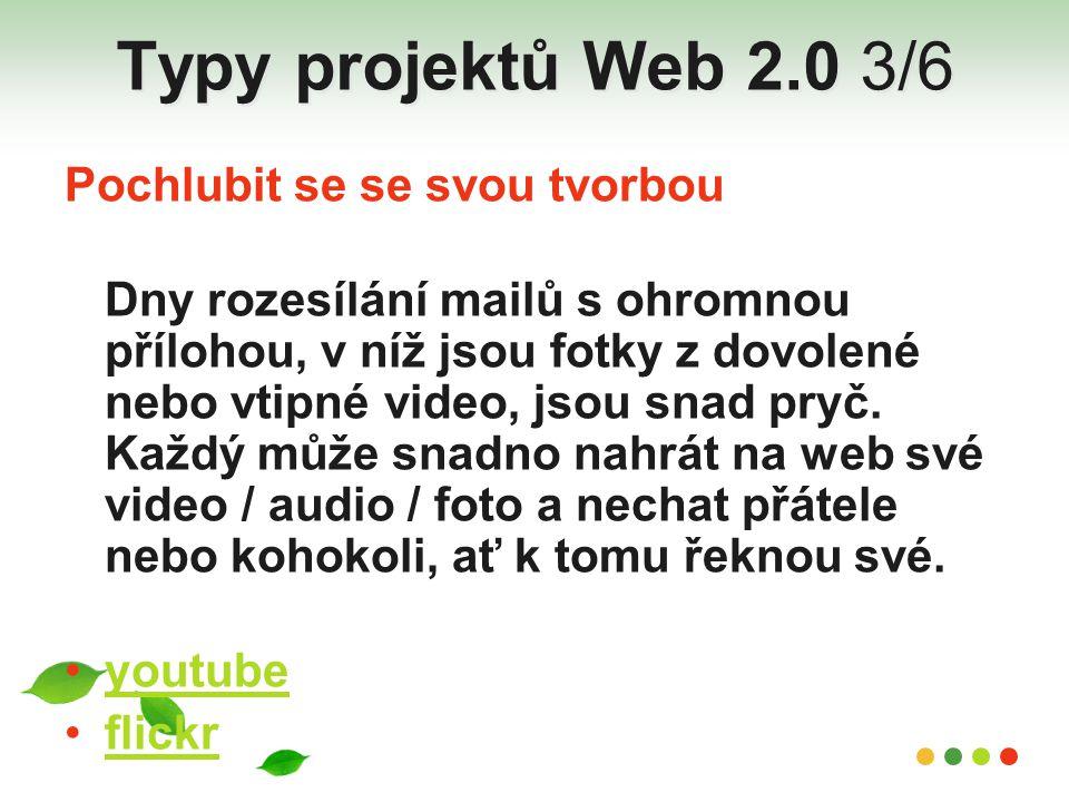 Typy projektů Web 2.0 3/6 Pochlubit se se svou tvorbou Dny rozesílání mailů s ohromnou přílohou, v níž jsou fotky z dovolené nebo vtipné video, jsou s