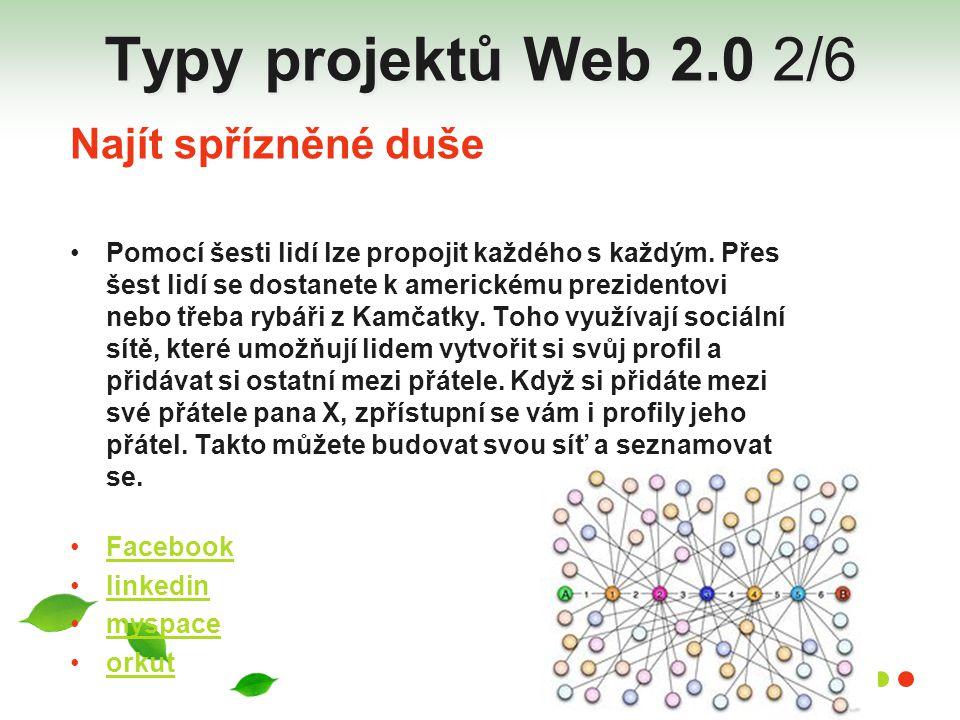 Typy projektů Web 2.0 2/6 Najít spřízněné duše Pomocí šesti lidí lze propojit každého s každým. Přes šest lidí se dostanete k americkému prezidentovi