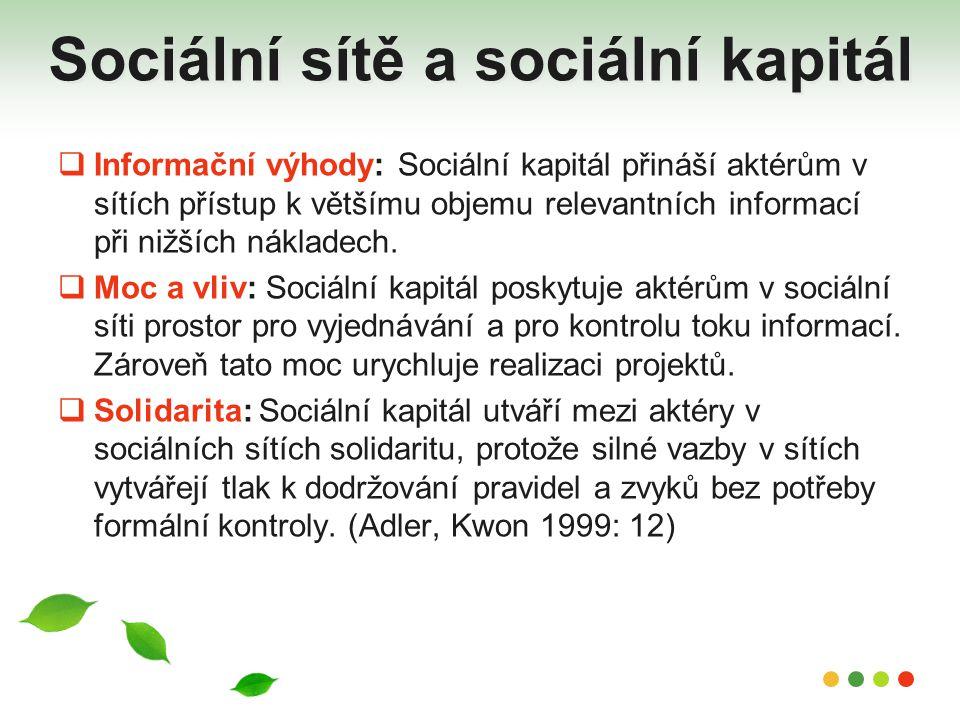 Sociální sítě a sociální kapitál  Informační výhody: Sociální kapitál přináší aktérům v sítích přístup k většímu objemu relevantních informací při ni