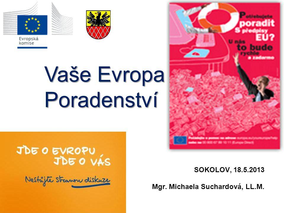 Vaše Evropa Poradenství SOKOLOV, 18.5.2013 Mgr. Michaela Suchardová, LL.M.