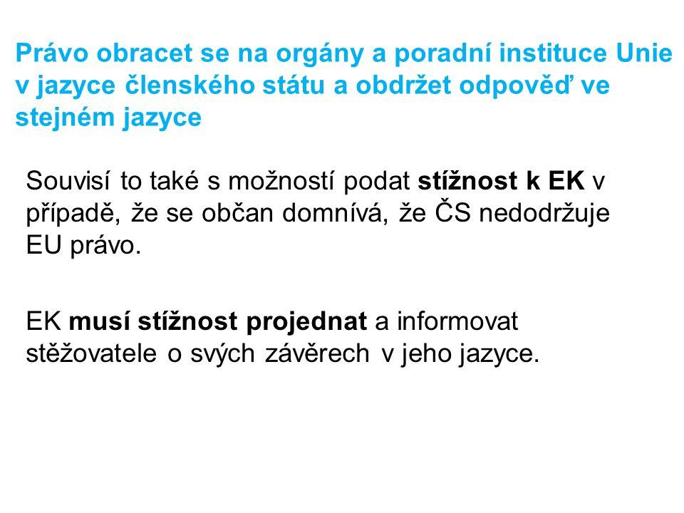 Právo obracet se na orgány a poradní instituce Unie v jazyce členského státu a obdržet odpověď ve stejném jazyce Souvisí to také s možností podat stížnost k EK v případě, že se občan domnívá, že ČS nedodržuje EU právo.