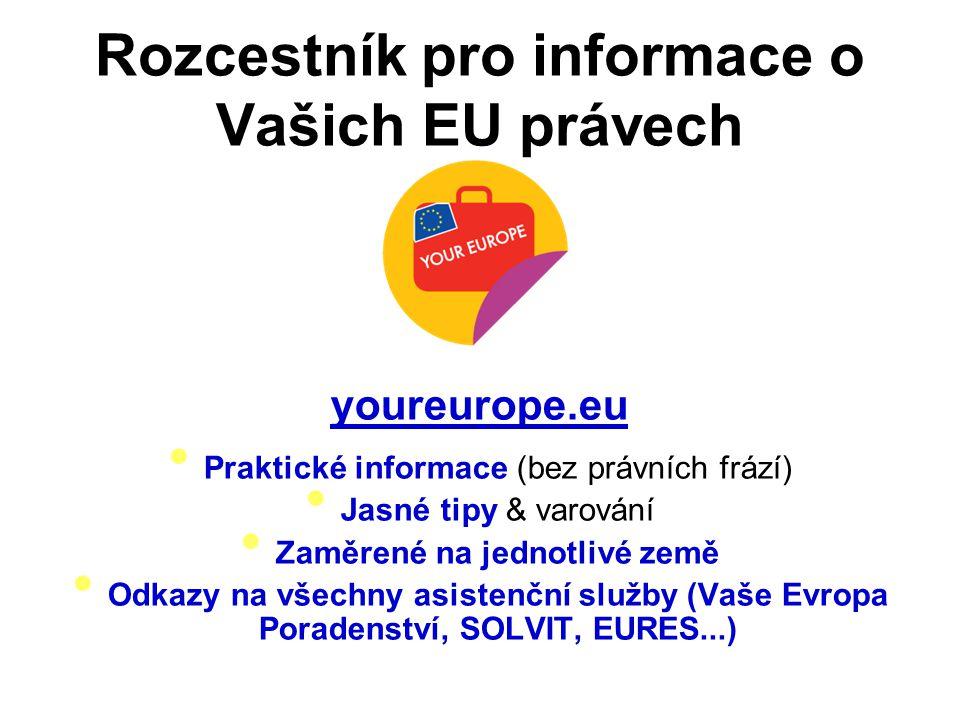 youreurope.eu Praktické informace (bez právních frází) Jasné tipy & varování Zaměrené na jednotlivé země Odkazy na všechny asistenční služby (Vaše Evropa Poradenství, SOLVIT, EURES...) Rozcestník pro informace o Vašich EU právech