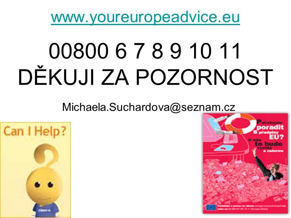 www.youreuropeadvice.eu www.youreuropeadvice.eu 00800 6 7 8 9 10 11 DĚKUJI ZA POZORNOST Michaela.Suchardova@seznam.cz