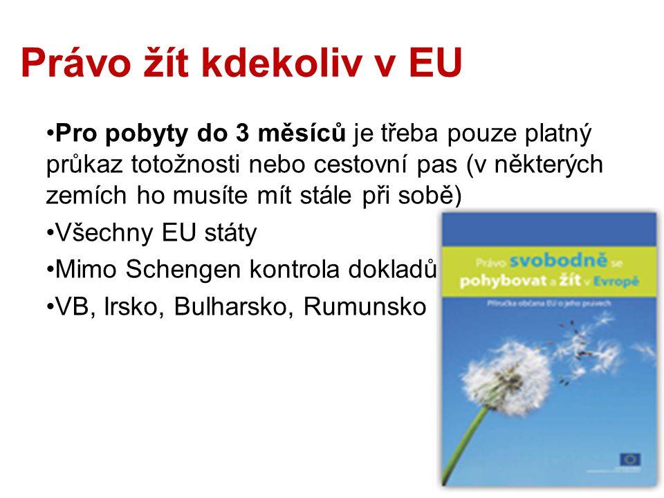 Právo žít kdekoliv v EU Pro pobyty do 3 měsíců je třeba pouze platný průkaz totožnosti nebo cestovní pas (v některých zemích ho musíte mít stále při sobě) Všechny EU státy Mimo Schengen kontrola dokladů VB, Irsko, Bulharsko, Rumunsko