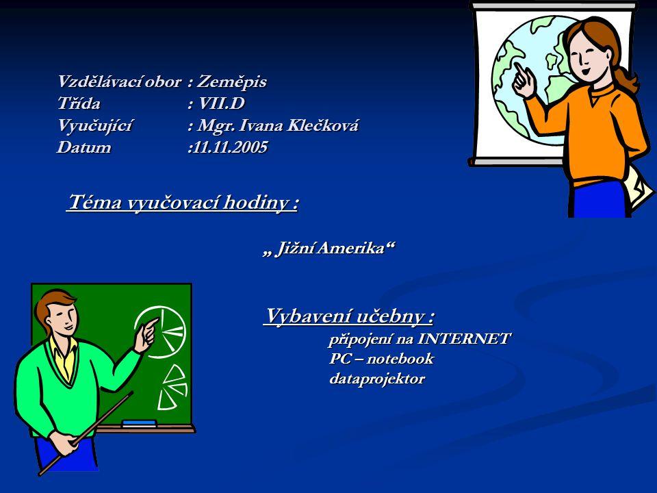 Zdroje informací Voženílek V.: Zeměpis 3,Prodos, 2001 Voženílek V.: Zeměpis 3,Prodos, 2001 Voženílek, Fňukal: Zeměpis 3 – pracovní sešit Voženílek, Fňukal: Zeměpis 3 – pracovní sešit Země a lidé – encyklopedie zeměpisu, Svojtka 1999 Země a lidé – encyklopedie zeměpisu, Svojtka 1999 Školní atlas světa Školní atlas světa