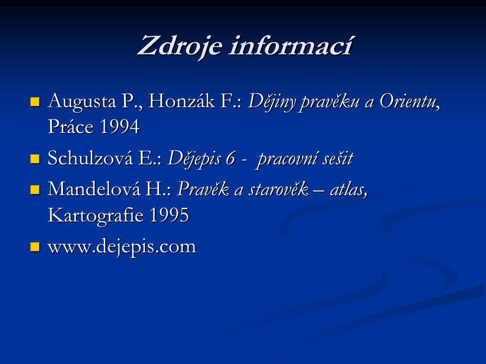 Zdroje informací Augusta P., Honzák F.: Dějiny pravěku a Orientu, Práce 1994 Augusta P., Honzák F.: Dějiny pravěku a Orientu, Práce 1994 Schulzová E.: