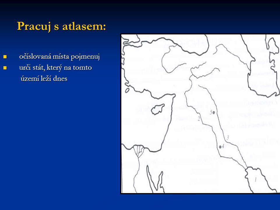 Pracuj s atlasem: očíslovaná místa pojmenuj očíslovaná místa pojmenuj urči stát, který na tomto urči stát, který na tomto území leží dnes území leží d