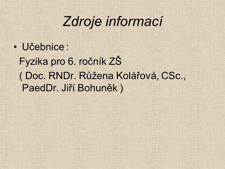 Zdroje informací Učebnice : Fyzika pro 6. ročník ZŠ ( Doc.