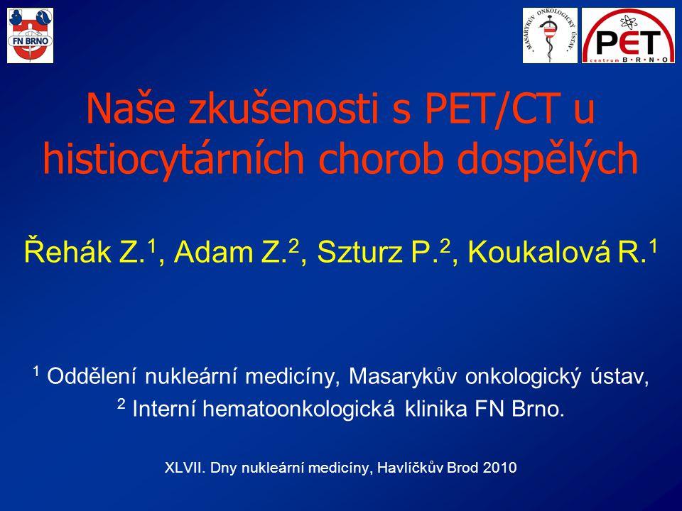 Naše zkušenosti s PET/CT u histiocytárních chorob dospělých Řehák Z.