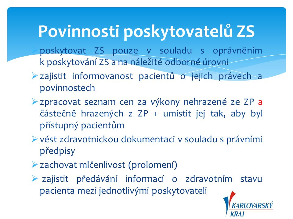  poskytovat ZS pouze v souladu s oprávněním k poskytování ZS a na náležité odborné úrovni  zajistit informovanost pacientů o jejich právech a povinn