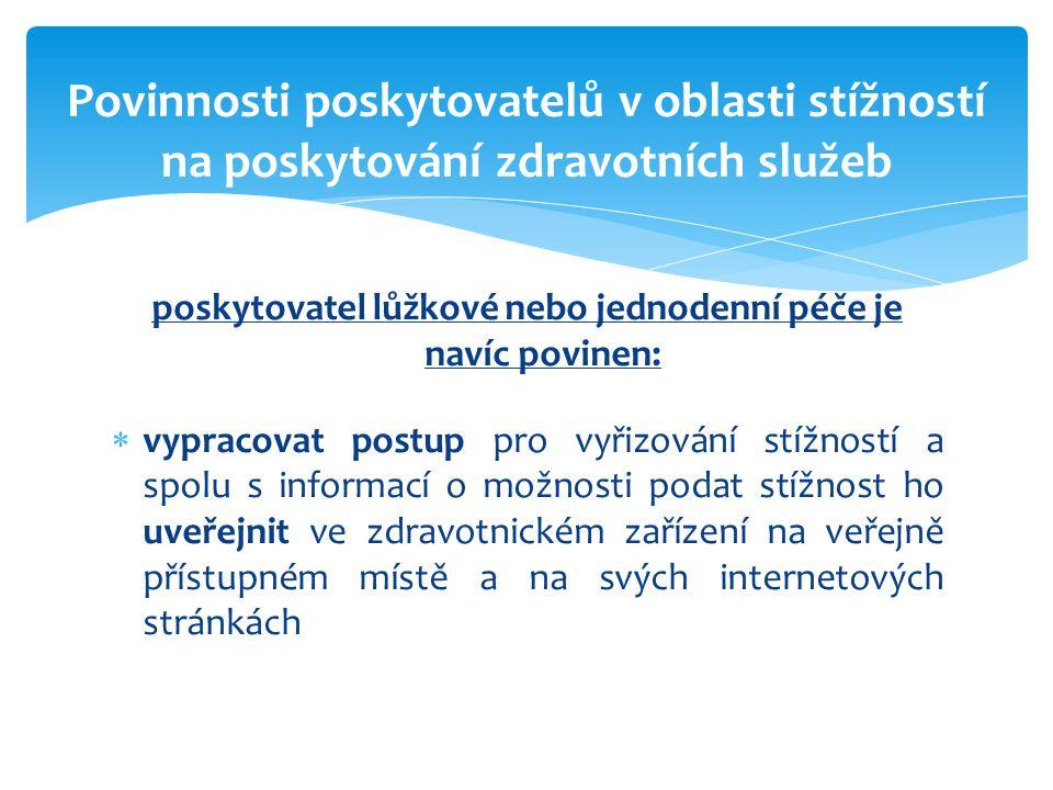 poskytovatel lůžkové nebo jednodenní péče je navíc povinen:  vypracovat postup pro vyřizování stížností a spolu s informací o možnosti podat stížnost