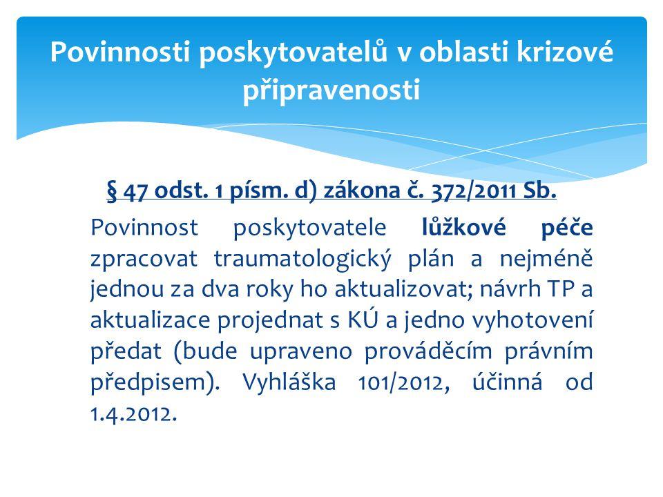 § 47 odst. 1 písm. d) zákona č. 372/2011 Sb. Povinnost poskytovatele lůžkové péče zpracovat traumatologický plán a nejméně jednou za dva roky ho aktua