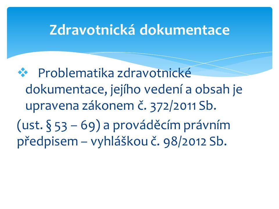 Zdravotnická dokumentace  Problematika zdravotnické dokumentace, jejího vedení a obsah je upravena zákonem č. 372/2011 Sb. (ust. § 53 – 69) a provádě