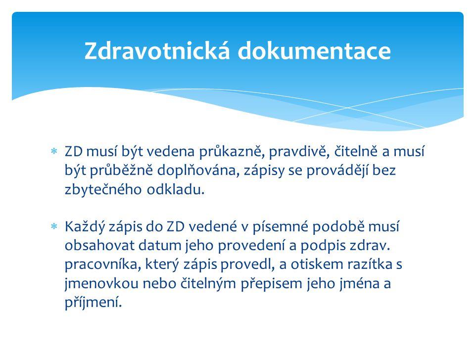 Zdravotnická dokumentace  ZD musí být vedena průkazně, pravdivě, čitelně a musí být průběžně doplňována, zápisy se provádějí bez zbytečného odkladu.