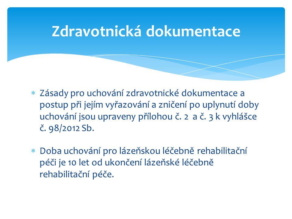 Zdravotnická dokumentace  Zásady pro uchování zdravotnické dokumentace a postup při jejím vyřazování a zničení po uplynutí doby uchování jsou upraven
