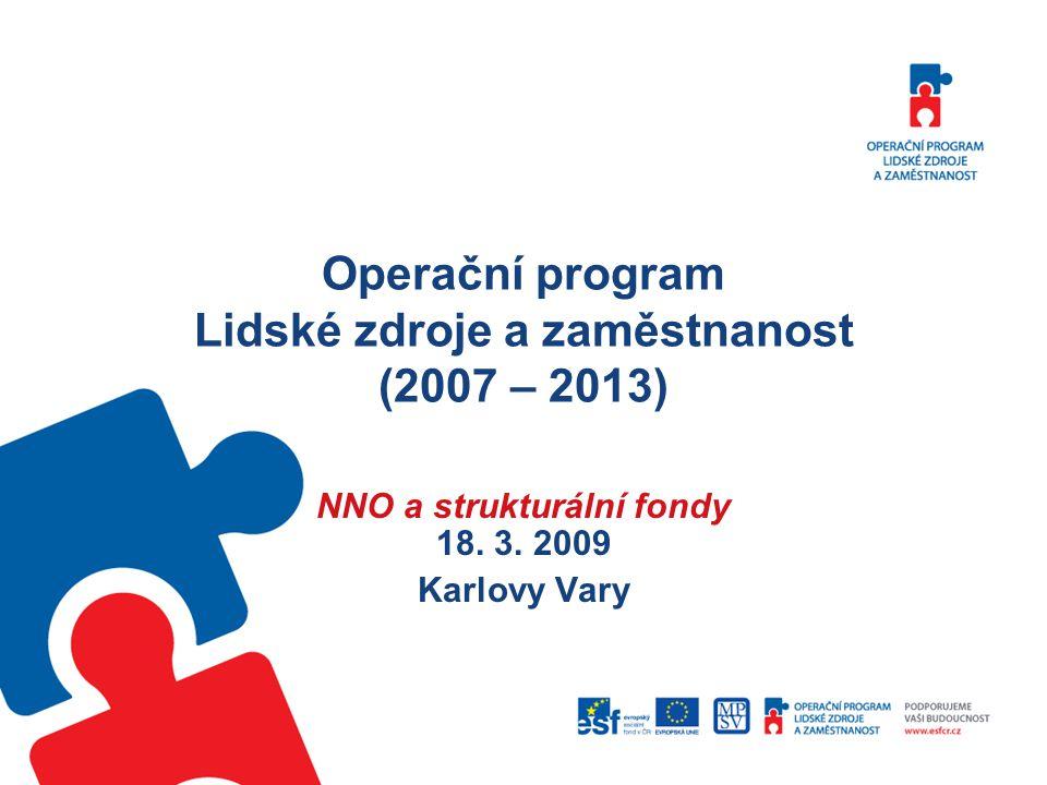 Operační program Lidské zdroje a zaměstnanost (2007 – 2013) NNO a strukturální fondy 18. 3. 2009 Karlovy Vary
