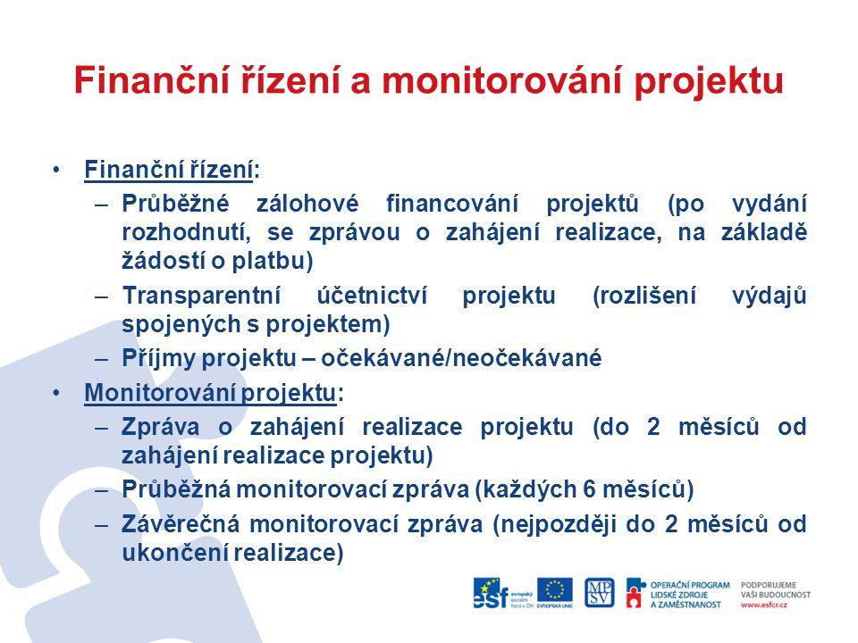 Finanční řízení a monitorování projektu Finanční řízení: –Průběžné zálohové financování projektů (po vydání rozhodnutí, se zprávou o zahájení realizac